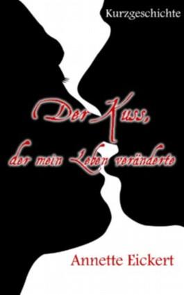 Der Kuss, der mein Leben veränderte (Kurzgeschichte)