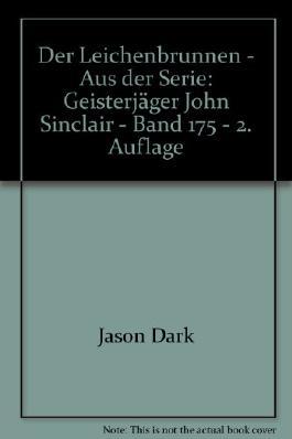Der Leichenbrunnen - Aus der Serie: Geisterjäger John Sinclair - Band 175 - 2. Auflage