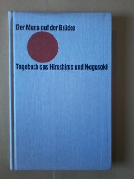 Der Mann auf der Brücke Tagebuch aus Hiroshima und Nagasaki
