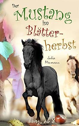 Der Mustang im Blätterherbst: Pferdeabenteuer für Kinder ab 8 Jahren