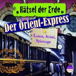 Der Orient-Express: Luxus, Krimi, Spionage (Rätsel der Erde)