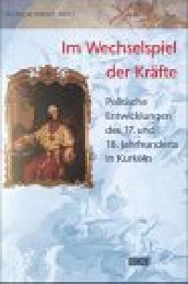 Der Riss im Himmel, Bd.2, Politische Entwicklungen des 17. und 18. Jahrhunderts in Kurköln