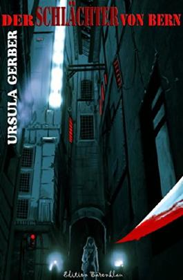 Der Schlächter von Bern: Cassiopeiapress Thriller/ Edition Bärenklau