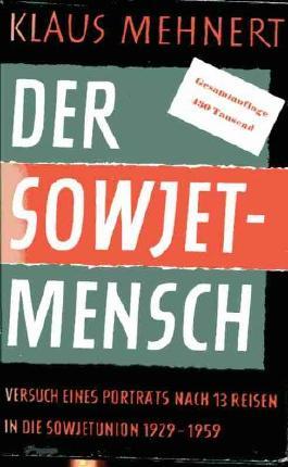 Der Sowjetmensch : Versuch eines Porträts nach 13 Reisen in die Sowjetunion 1929 - 1959. Fischer Bücherei , 388