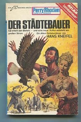 Der Städtebauer : [e. Atlan-Zeitabenteuer]. Hans Kneifel, Perry-Rhodan-Planetenromane ; PR 152 Ein Moewig-Buch