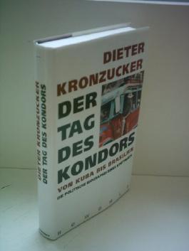 Der Tag des Kondors. Von Kuba bis Brasilien. Die politische Biographie eines Kontinents von Kronzucker, Dieter (1991) Gebundene Ausgabe