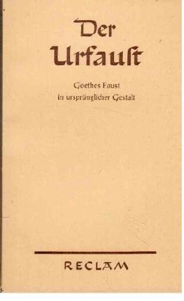 Der Urfaust. Goethes Faust in ursprünglicher Gestalt.
