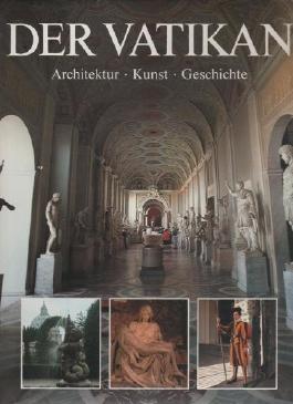 Der Vatikan. Architektur, Kunst, Geschichte