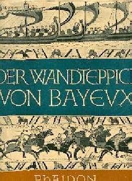 Der Wandteppich von Bayeux Ein Hauptwerk mittelalterlicher Kunst