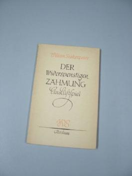 Der Widerspenstigen Zähmung : Lustspiel in 5 Aufzügen. William Shakespeare. Aus d. Engl. dt. von Wolf Heinrich Graf Baudissin, Reclams Universal-Bibliothek ; Nr. 26