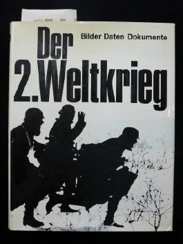 Der Zweite Weltkrieg - Bilder, Daten, Dokumente.