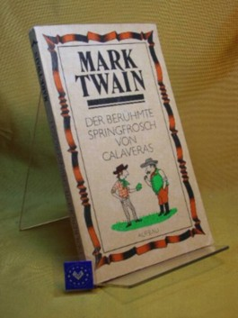 Der berühmte Springfrosch von Calaveras : Erzählungen. Mark Twain. Dt. von Günther Klotz