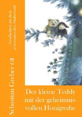 Der kleine Teddy mit der geheimnisvollen Honigwabe (Geschichten aus dem geheimnisvollen Zauberwald 4)