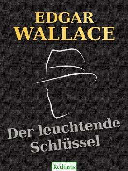 Der leuchtende Schlüssel: Ein Edgar-Wallace-Krimi