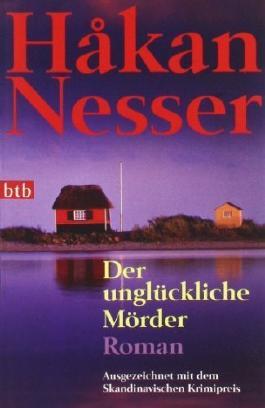 Der unglückliche Mörder: Roman - Ausgezeichnet mit dem Skandinavischen Krimipreis von Nesser. Hakan (2001) Taschenbuch