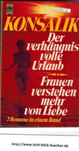 Der verhängnisvolle Urlaub / Frauen verstehen mehr von Liebe - 2 Romane in einem Band