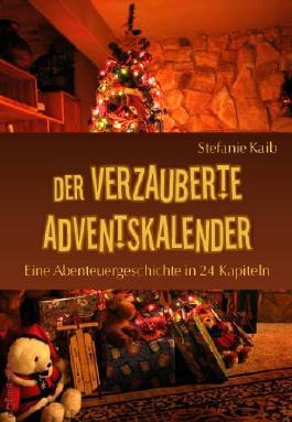 Der verzauberte Adventskalender - Eine Abenteuergeschichte in 24 Kapiteln