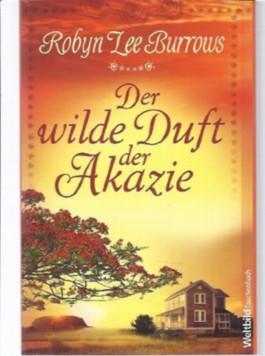 Der wilde Duft der Akazie : Roman. Robyn Lee Burrows. Aus dem Engl. von Susanne Kregeloh, WeltbildTaschenbuch