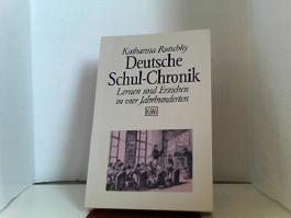 Deutsche Schul-Chronik : Lernen u. Erziehen in 4 Jh. KiWi ; 124