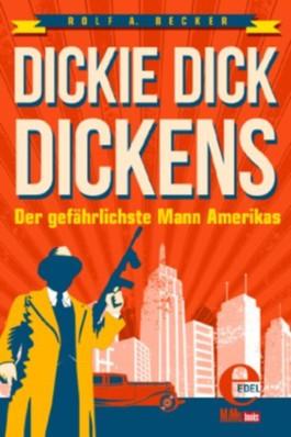 Dickie Dick Dickens - Der gefährlichste Mann Amerikas