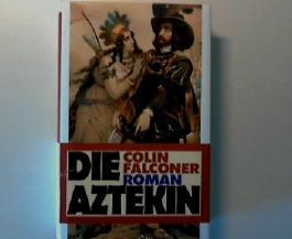 Die Aztekin Der Tragische Untergang des Glanzvollen Reiches
