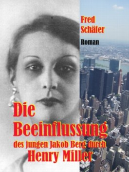 Die Beeinflussung des jungen Jakob Berg durch Henry Miller - Roman