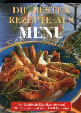 Die Besten Rezepte aus Menü - Der Kochbuch-Klassiker mit rund 700 Rezepten und über 1000 Farbfotos
