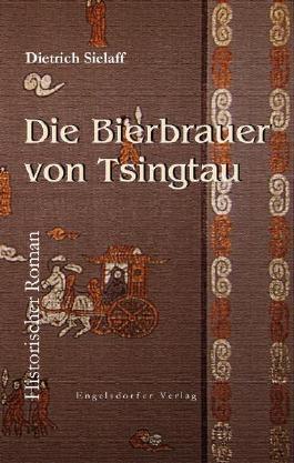 Die Bierbrauer von Tsingtau: Historischer Roman