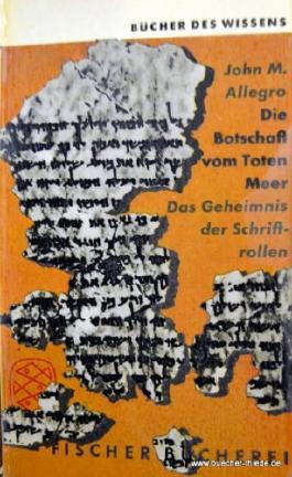 Die Botschaft vom Toten Meer : Das Geheimnis d. Schriftrollen. John M. Allegro. Aus d. Engl. übertr. von Walter Hilsbecher, Fischer Bücherei ; 183