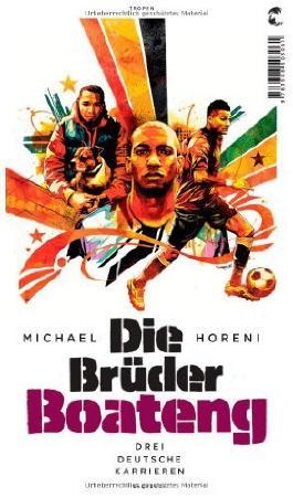 Die Brüder Boateng: Drei deutsche Karrieren von Horeni. Michael (2012) Gebundene Ausgabe