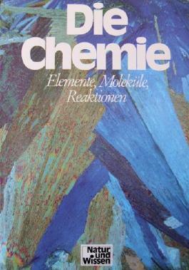 Die Chemie: Elemente, Moleküle, Reaktionen