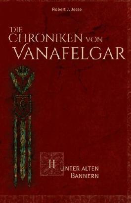 Die Chroniken von Vanafelgar: Unter alten Bannern