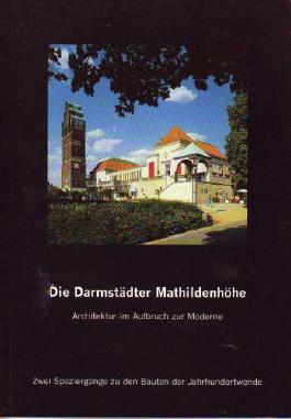 Die Darmstädter Mathildenhöhe. Architektur im Aufbruch zur Moderne. Zwei Spaziergänge zu den Bauten der Jahrhundertwende. ( = Beiträge zum Denkmalschutz in Darmstadt, 7) .