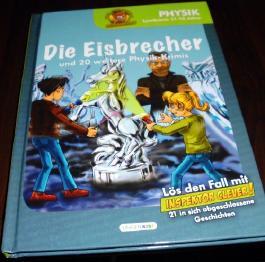 Die Eisbrecher und 20 weitere Physik - Krimis (Lernkrimis 11 - 13 Jahren)