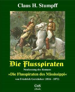 """Die Flusspiraten: Neufassung des Romans """"Die Flusspiraten des Mississippi"""" von Friedrich Gerstäcker (1816-1872)"""