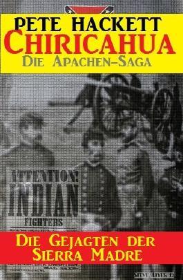 Die Gejagten der Sierra Madre - Band 7 von 8 (Chricahua - Die Saga der Apachenkriege)
