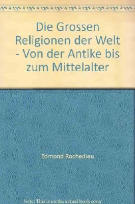 Die Grossen Religionen der Welt - Von der Antike bis zum Mittelalter
