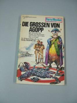 Die Grossen von Agopp. Perry-Rhodan-Planetenromane ; 138
