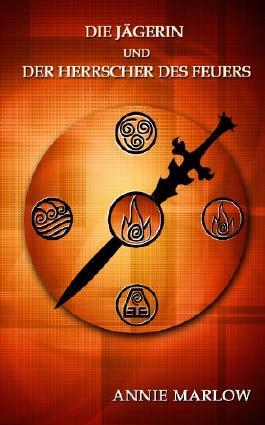 Die Jägerin und der Herrscher des Feuers (Die Jägerin und die Herrscher der Elemente)