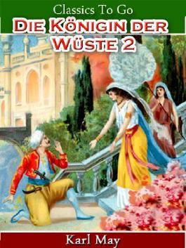 Die Königin der Wüste 2 Jubiläumsedition zum 101. Todesjahr von Karl May (Classics To Go 22)