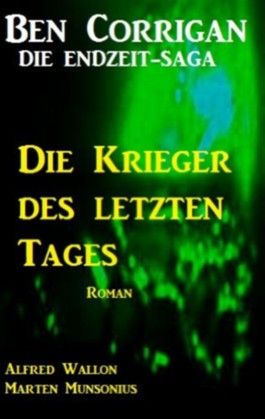 Die Krieger des letzten Tages - 04 (Ben Corrigan - die Endzeit-Saga)