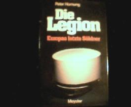 Die Legion : Europas letzte Söldner.