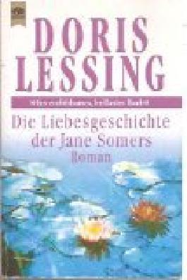Die Liebesgeschichte der Jane Somers : Roman. = If the old could ...Heyne Nr. 8125 ; 3453042506 [Aus dem Engl. übers. von Barbara Schönberg],