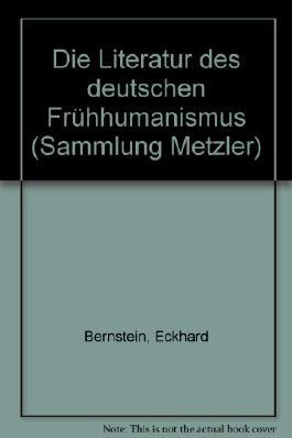 Die Literatur des deutschen Frühhumanismus