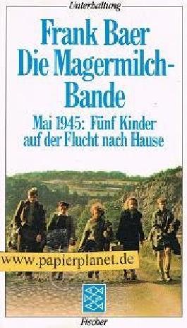 Die Magermilchbande : Roman ; Mai 1945: 5 Kinder auf der Flucht nach Hause. Fischer 5167 ; 3596251672