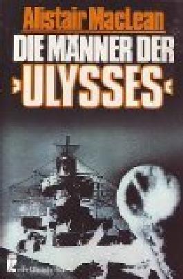 """Die Männer der """"Ulysses"""" : Roman. = H.M.S. Ulysses. Ullstein Nr. 259 ; 3548002595 Alistair MacLean. [Autorisierte Übers. aus dem Engl. von Arno Dohm],"""