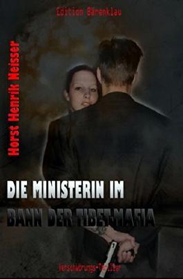 Die Ministerin im Bann der Tibet-Mafia: Cassiopeiapress Thriller/ Edition Bärenklau