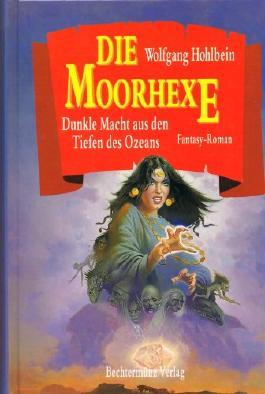 Die Moorhexe. Dunkle Macht aus den Tiefen des Ozeans. Fantasy-Roman.
