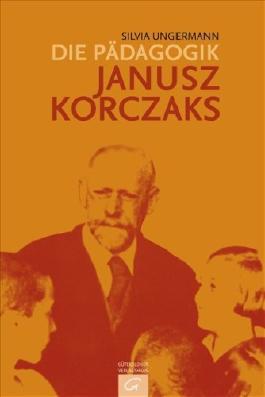 Die Pädagogik Janusz Korczaks: Theoretische Grundlegung und praktische Verwirklichung 1896-1942