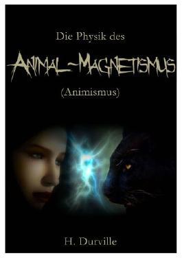 Die Physik des Animal-Magnetismus (Animismus)